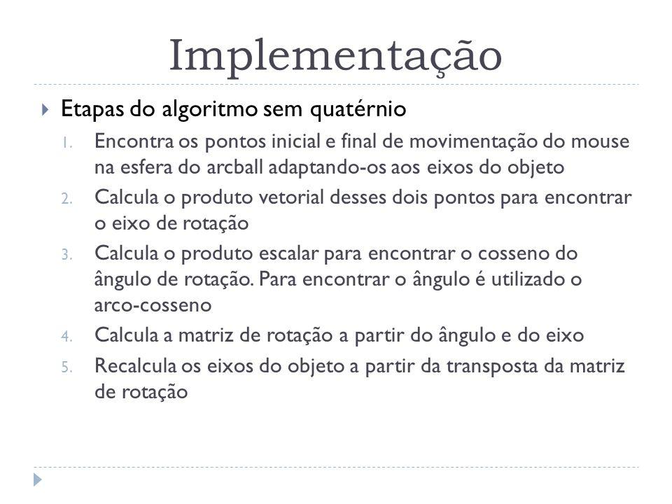 Referências http://www.tecgraf.puc-rio.br/~mgattass ARCBALL: A User Interface for Specifying Three-Dimensional Orientation Using a Mouse - Ken Shoemake Utilização de quatérnios para representação de rotações em 3D - Sergio Coutinho de Biasi e Marcelo Gattass