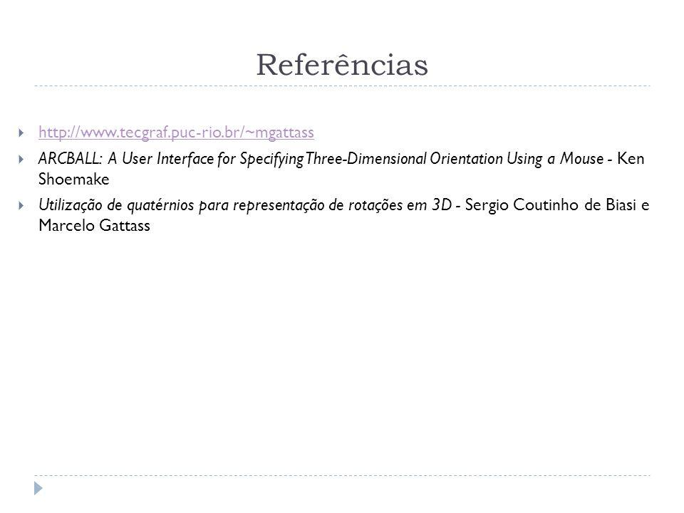 Referências http://www.tecgraf.puc-rio.br/~mgattass ARCBALL: A User Interface for Specifying Three-Dimensional Orientation Using a Mouse - Ken Shoemak