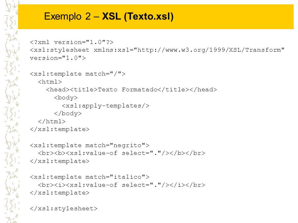 Texto Formatado Exemplo 2 – XSL (Texto.xsl)