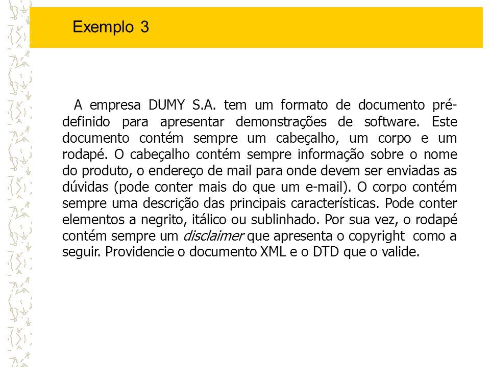 Exemplo 3 A empresa DUMY S.A. tem um formato de documento pré- definido para apresentar demonstrações de software. Este documento contém sempre um cab