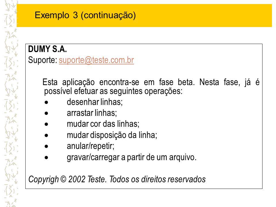 Exemplo 3 (continuação) DUMY S.A. Suporte: suporte@teste.com.brsuporte@teste.c Esta aplicação encontra-se em fase beta. Nesta fase, já é possível efet