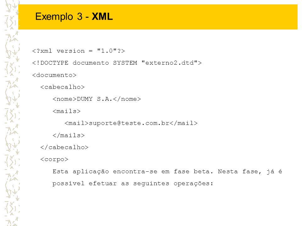 Exemplo 3 - XML DUMY S.A. suporte@teste.com.br Esta aplicação encontra-se em fase beta. Nesta fase, já é possível efetuar as seguintes operações: