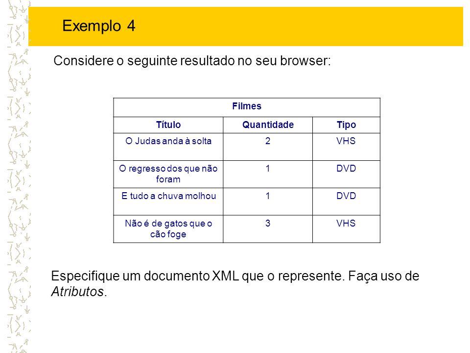 Exemplo 4 Considere o seguinte resultado no seu browser: Especifique um documento XML que o represente. Faça uso de Atributos. Filmes TítuloQuantidade