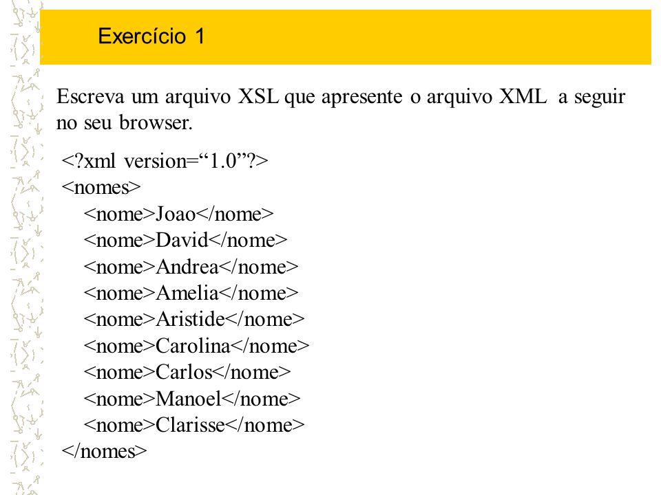 Exercício 1 Escreva um arquivo XSL que apresente o arquivo XML a seguir no seu browser. Joao David Andrea Amelia Aristide Carolina Carlos Manoel Clari
