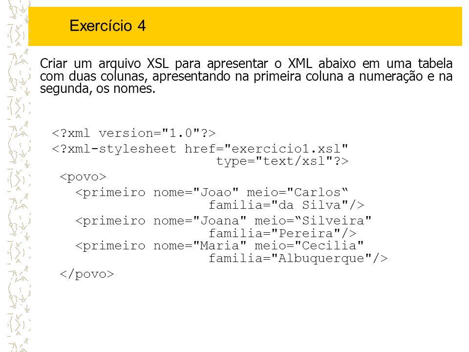 Exercício 4 Criar um arquivo XSL para apresentar o XML abaixo em uma tabela com duas colunas, apresentando na primeira coluna a numeração e na segunda