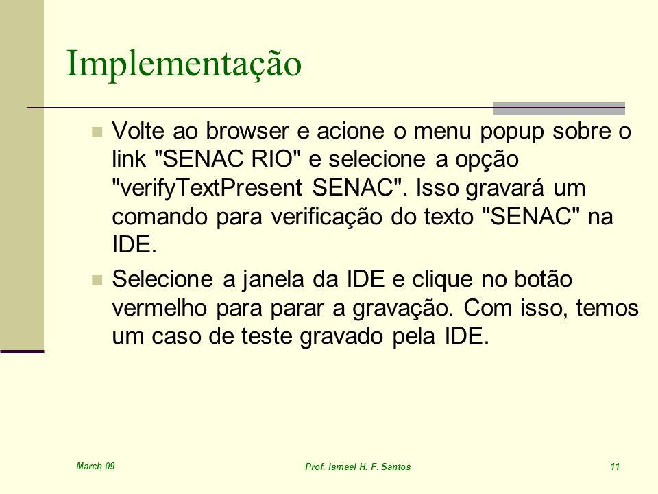 March 09 Prof. Ismael H. F. Santos 11 Implementação Volte ao browser e acione o menu popup sobre o link