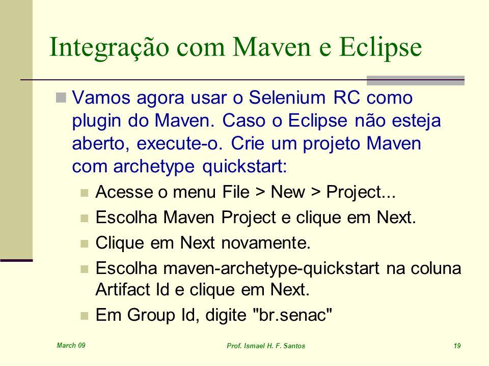 March 09 Prof. Ismael H. F. Santos 19 Integração com Maven e Eclipse Vamos agora usar o Selenium RC como plugin do Maven. Caso o Eclipse não esteja ab