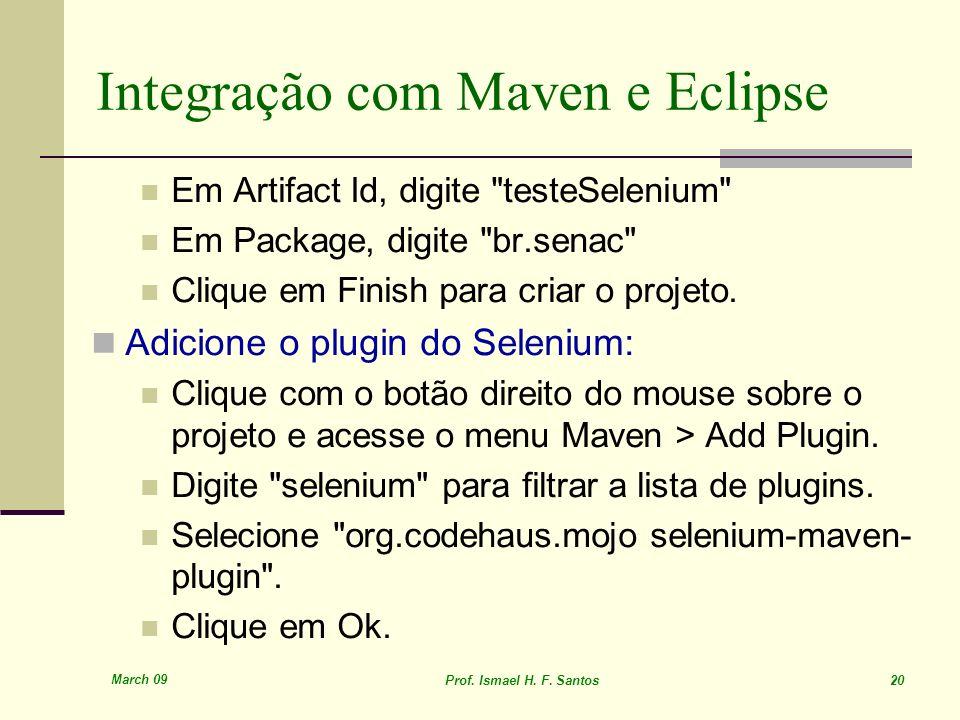March 09 Prof. Ismael H. F. Santos 20 Integração com Maven e Eclipse Em Artifact Id, digite