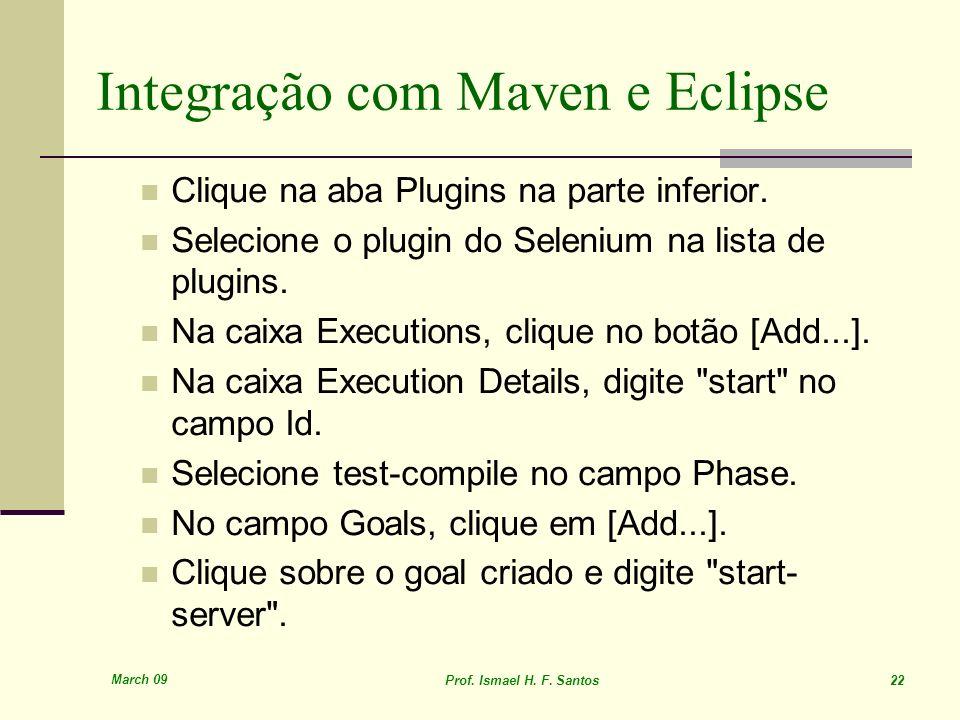 March 09 Prof. Ismael H. F. Santos 22 Integração com Maven e Eclipse Clique na aba Plugins na parte inferior. Selecione o plugin do Selenium na lista