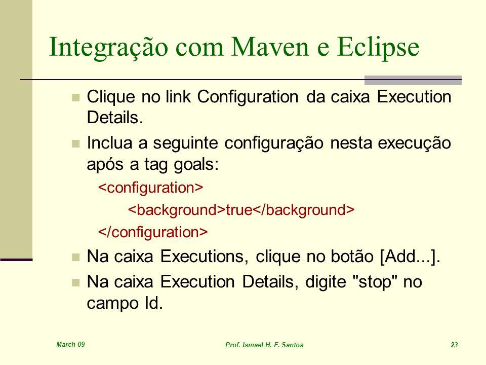 March 09 Prof. Ismael H. F. Santos 23 Integração com Maven e Eclipse Clique no link Configuration da caixa Execution Details. Inclua a seguinte config