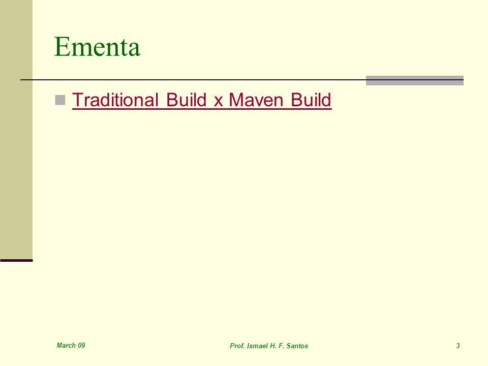 March 09 Prof. Ismael H. F. Santos 3 Ementa Traditional Build x Maven Build
