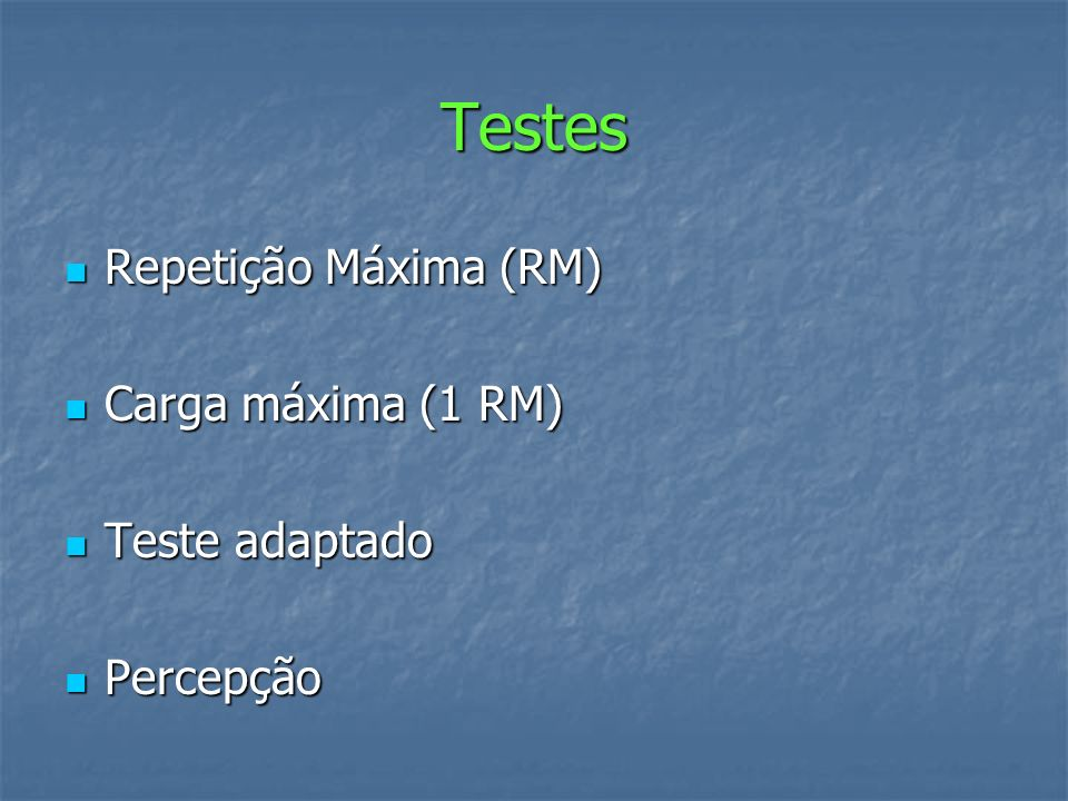 Testes Repetição Máxima (RM) Repetição Máxima (RM) Carga máxima (1 RM) Carga máxima (1 RM) Teste adaptado Teste adaptado Percepção Percepção
