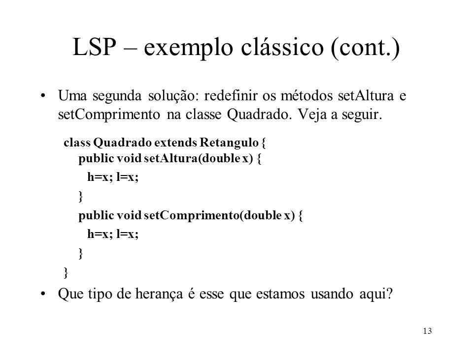 13 LSP – exemplo clássico (cont.) Uma segunda solução: redefinir os métodos setAltura e setComprimento na classe Quadrado.
