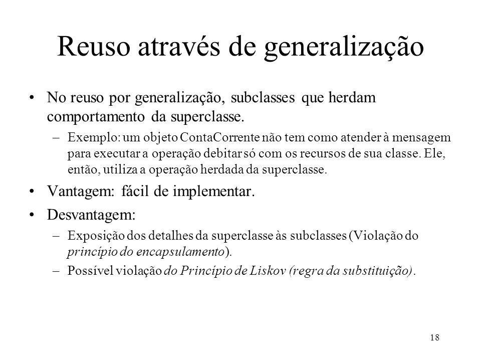 18 Reuso através de generalização No reuso por generalização, subclasses que herdam comportamento da superclasse.
