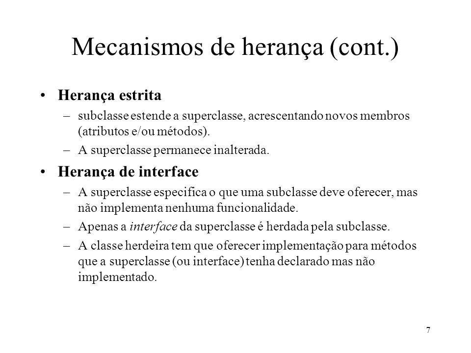 7 Mecanismos de herança (cont.) Herança estrita –subclasse estende a superclasse, acrescentando novos membros (atributos e/ou métodos).