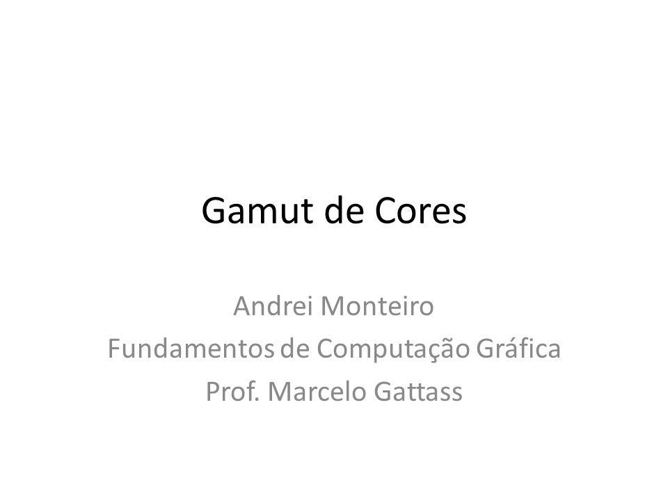 Gamut de Cores Andrei Monteiro Fundamentos de Computação Gráfica Prof. Marcelo Gattass