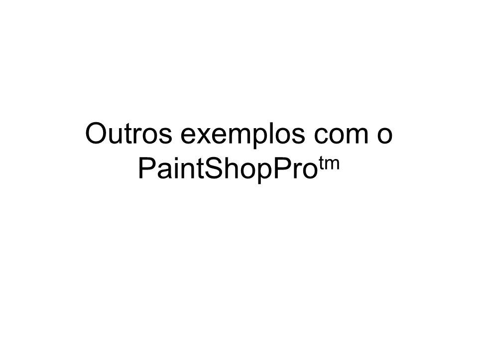 Outros exemplos com o PaintShopPro tm