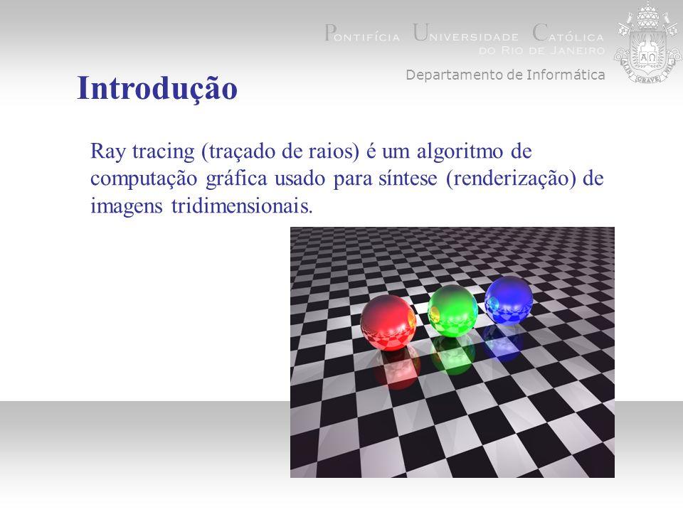 Introdução Ray tracing (traçado de raios) é um algoritmo de computação gráfica usado para síntese (renderização) de imagens tridimensionais.