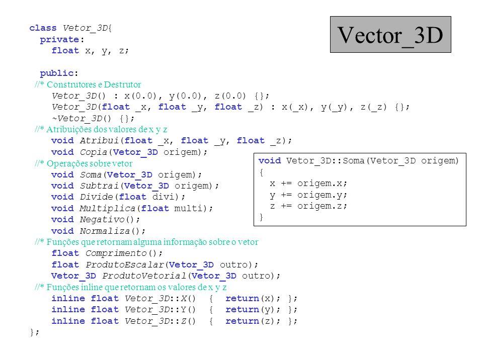 class Vetor_3D{ private: float x, y, z; public: //* Construtores e Destrutor Vetor_3D() : x(0.0), y(0.0), z(0.0) {}; Vetor_3D(float _x, float _y, floa