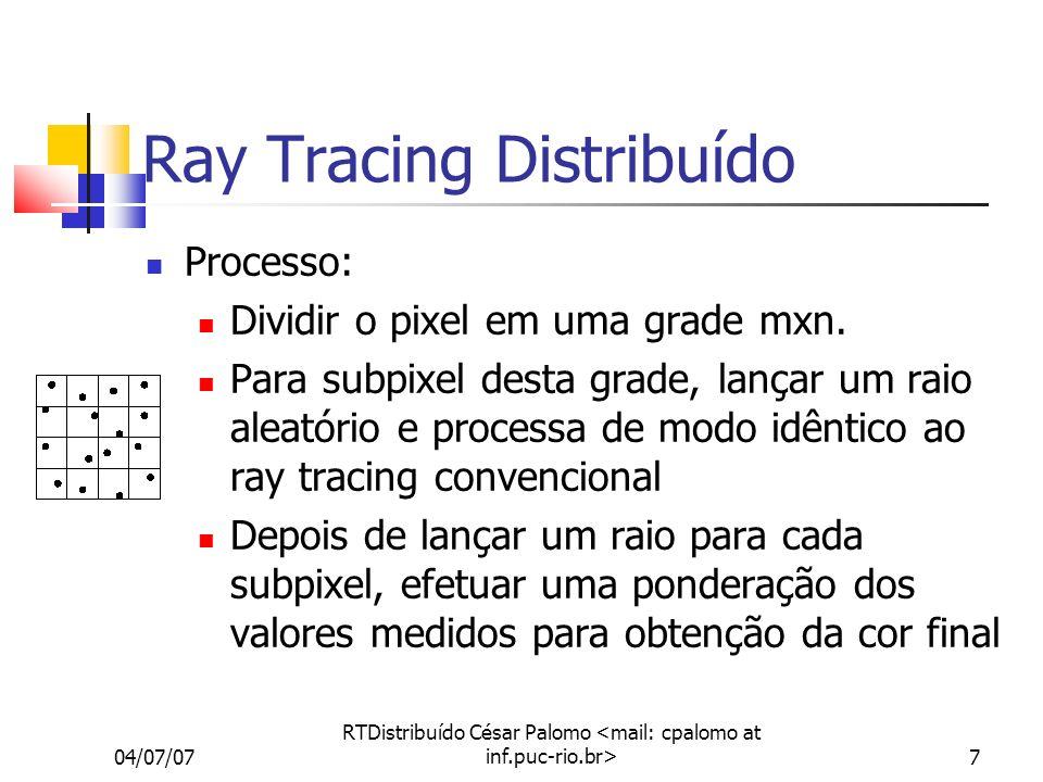 04/07/07 RTDistribuído César Palomo 7 Ray Tracing Distribuído Processo: Dividir o pixel em uma grade mxn.