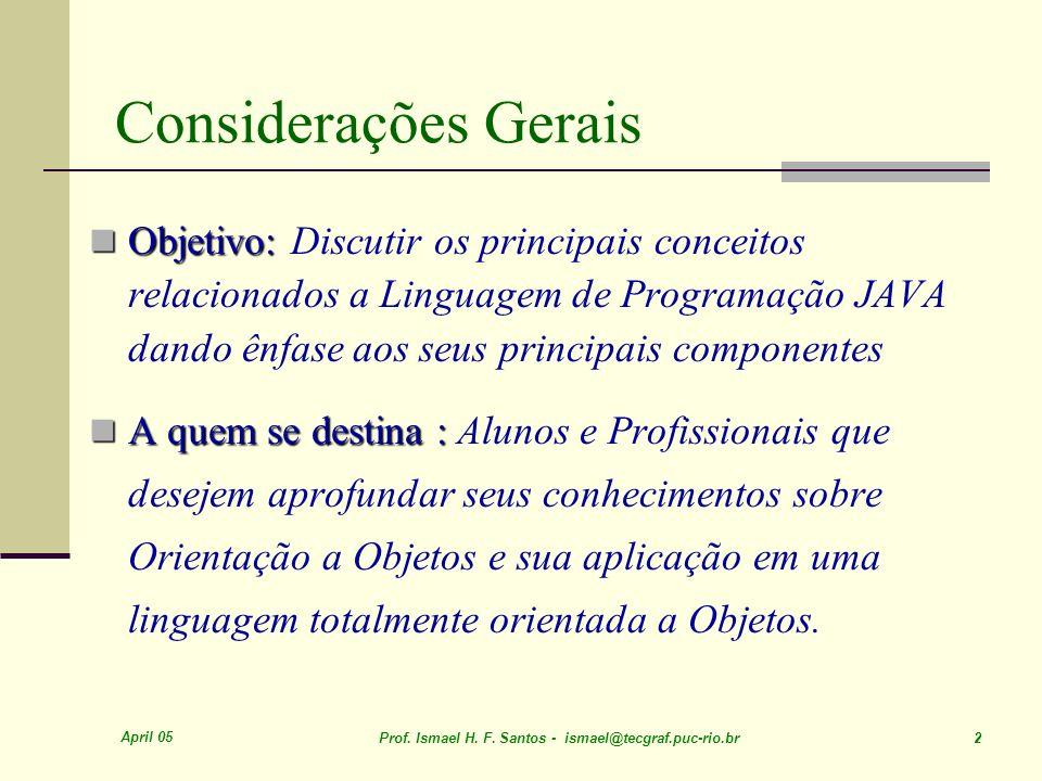 April 05 Prof. Ismael H. F. Santos - ismael@tecgraf.puc-rio.br 2 Considerações Gerais Objetivo: Objetivo: Discutir os principais conceitos relacionado