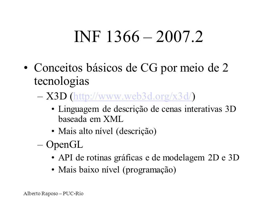 Alberto Raposo – PUC-Rio INF 1366 – 2007.2 Conceitos básicos de CG por meio de 2 tecnologias –X3D (http://www.web3d.org/x3d/)http://www.web3d.org/x3d/