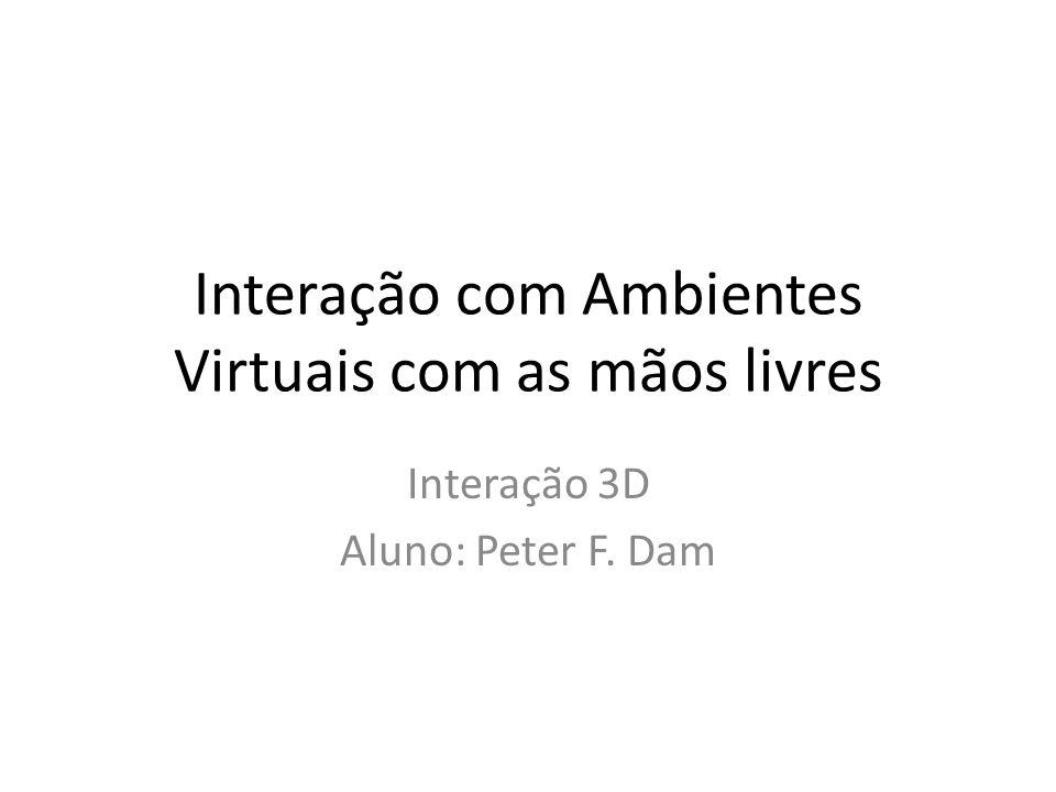 Interação com Ambientes Virtuais com as mãos livres Interação 3D Aluno: Peter F. Dam