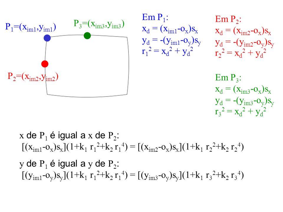P 1 =(x im1,y im1 ) P 2 =(x im2,y im2 ) P 3 =(x im3,y im3 ) Em P 1 : x d = (x im1 -o x )s x y d = -(y im1 -o y )s y r 1 2 = x d 2 + y d 2 Em P 2 : x d
