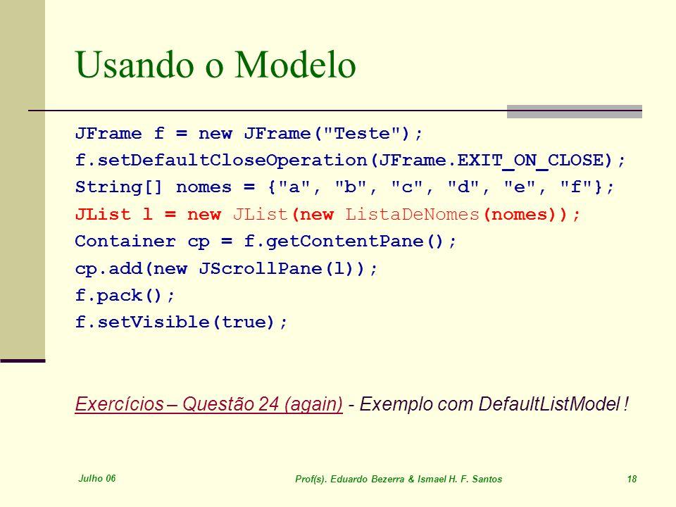 Julho 06 Prof(s). Eduardo Bezerra & Ismael H. F. Santos 18 Usando o Modelo JFrame f = new JFrame(