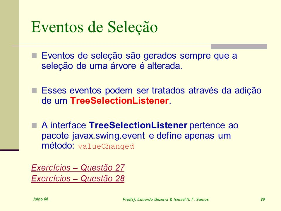 Julho 06 Prof(s). Eduardo Bezerra & Ismael H. F. Santos 29 Eventos de Seleção Eventos de seleção são gerados sempre que a seleção de uma árvore é alte