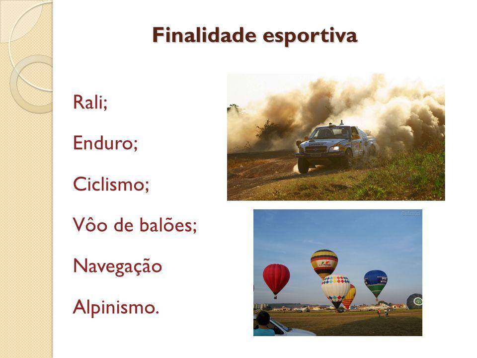 Finalidade esportiva Rali; Enduro; Ciclismo; Vôo de balões; Navegação Alpinismo.