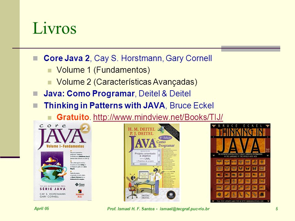 April 05 Prof. Ismael H. F. Santos - 5 Livros Core Java 2, Cay S.