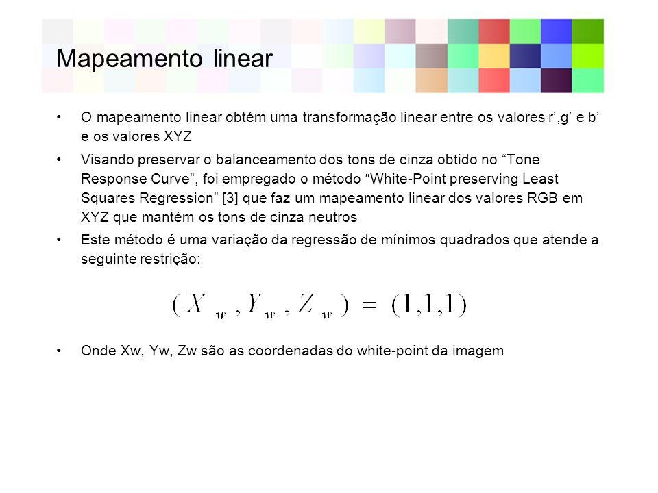 Mapeamento linear O mapeamento linear obtém uma transformação linear entre os valores r,g e b e os valores XYZ Visando preservar o balanceamento dos tons de cinza obtido no Tone Response Curve, foi empregado o método White-Point preserving Least Squares Regression [3] que faz um mapeamento linear dos valores RGB em XYZ que mantém os tons de cinza neutros Este método é uma variação da regressão de mínimos quadrados que atende a seguinte restrição: Onde Xw, Yw, Zw são as coordenadas do white-point da imagem