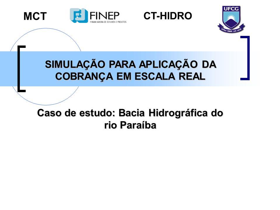 SIMULAÇÃO PARA APLICAÇÃO DA COBRANÇA EM ESCALA REAL Caso de estudo: Bacia Hidrográfica do rio Paraíba MCT CT-HIDRO