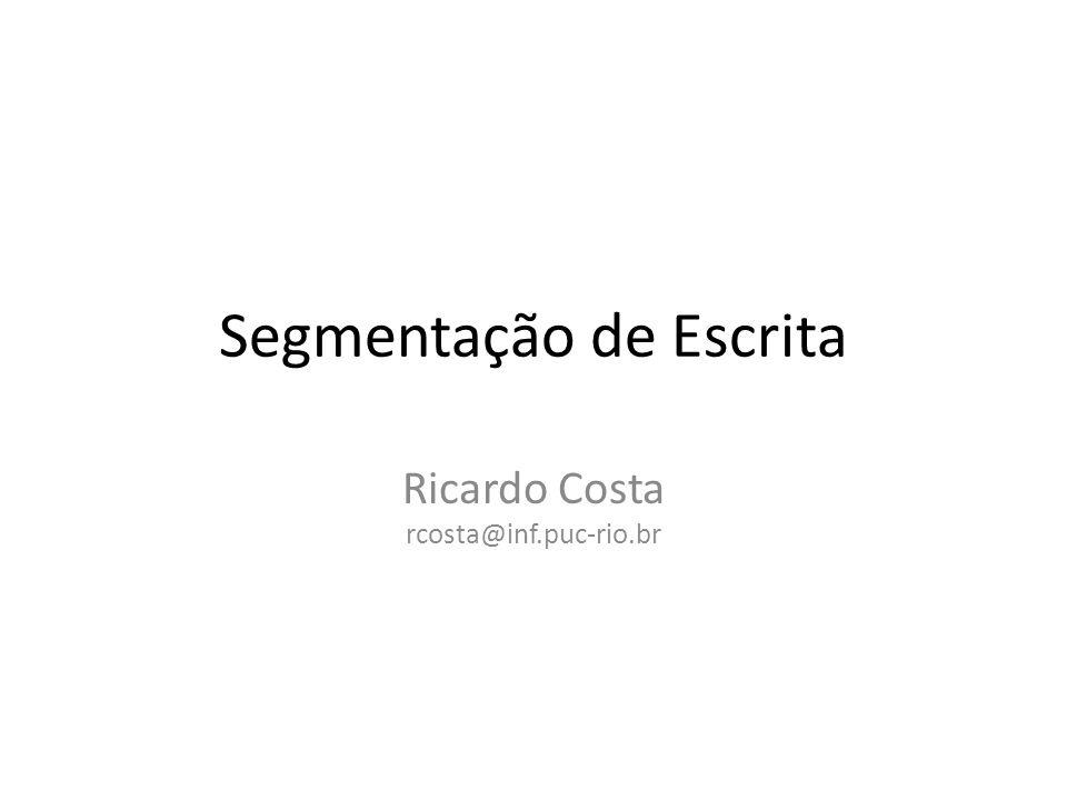 Segmentação de Escrita Ricardo Costa rcosta@inf.puc-rio.br