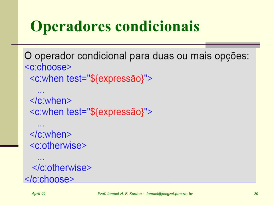 April 05 Prof. Ismael H. F. Santos - ismael@tecgraf.puc-rio.br 20 Operadores condicionais
