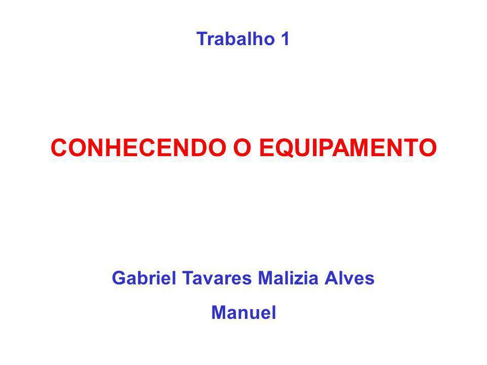 Trabalho 1 CONHECENDO O EQUIPAMENTO Gabriel Tavares Malizia Alves Manuel
