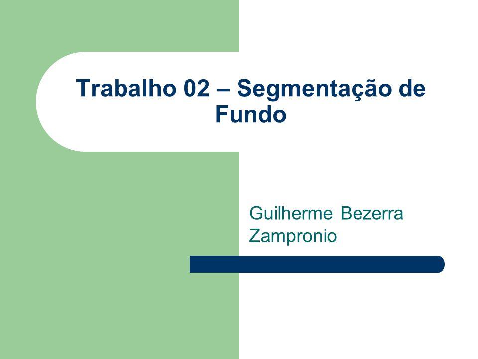Trabalho 02 – Segmentação de Fundo Guilherme Bezerra Zampronio
