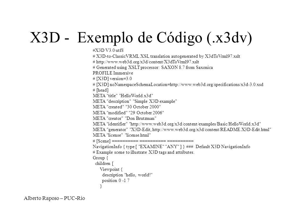 Alberto Raposo – PUC-Rio X3D - Exemplo de Código (.x3dv) #X3D V3.0 utf8 # X3D-to-ClassicVRML XSL translation autogenerated by X3dToVrml97.xslt # http: