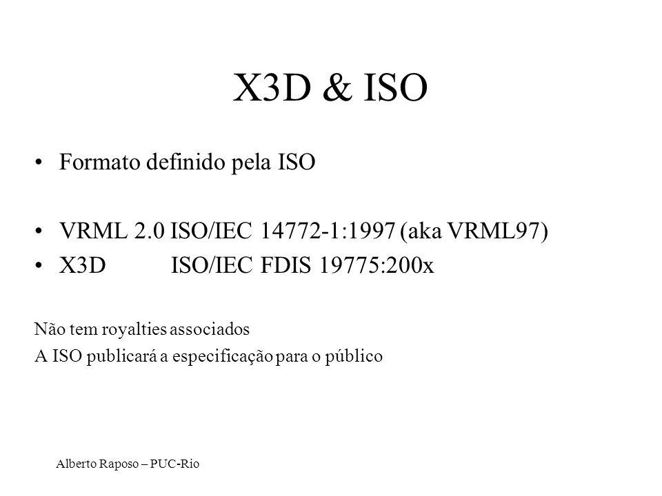 Alberto Raposo – PUC-Rio X3D & ISO Formato definido pela ISO VRML 2.0 ISO/IEC 14772-1:1997 (aka VRML97) X3DISO/IEC FDIS 19775:200x Não tem royalties a