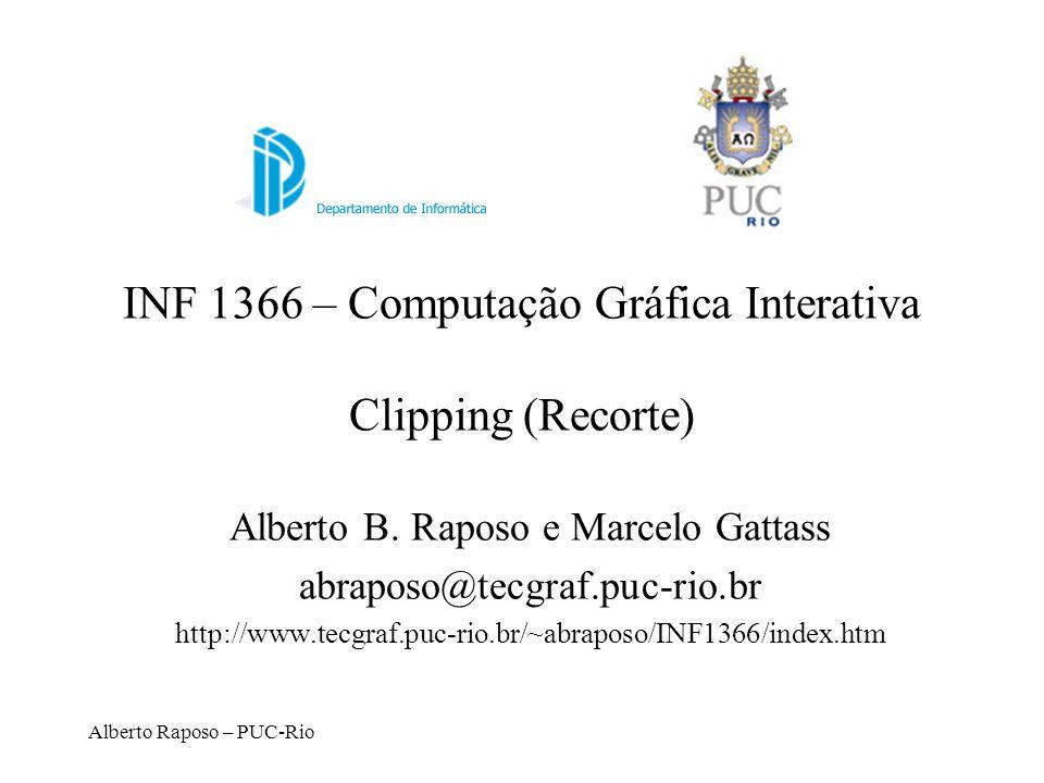 Alberto Raposo – PUC-Rio INF 1366 – Computação Gráfica Interativa Clipping (Recorte) Alberto B. Raposo e Marcelo Gattass abraposo@tecgraf.puc-rio.br h