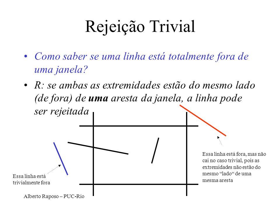 Alberto Raposo – PUC-Rio void CohenSutherlandLineClipAndDraw(double x0, double y0, double x1, double y1, double xmin, double xmax, double ymin, double ymax, int value) { outcode outcode0, outcode1, outcodeOut, CompOutCode(); double x, y; boolean accept = FALSE, done = FALSE; outcode0 = CompOutCode(x0, y0, xmin, xmax, ymin, ymax); outcode1 = CompOutCode(x1, y1, xmin, xmax, ymin, ymax); do { if (outcode0.all == 0 && outcode1.all == 0) { accept = TRUE; done = TRUE; /* trivial draw and exit */ } else if((outcode0.all & outcode1.all) != 0) { done = TRUE; /* trivial reject and exit */ } else { if (outcode0.all != 0) outcodeOut = outcode0; else outcodeOut = outcode1; if (outcodeOut.top) { x = x0 + (x1 - x0) * (ymax - y0) / (y1 - y0); y = ymax; } else if(outcodeOut.bottom) { x = x0 + (x1 - x0) * (ymin - y0) / (y1 - y0); y = ymin; } else if(outcodeOut.right) { y = y0 + (y1 - y0) * (xmax - x0) / (x1 - x0); x = xmax; } else if(outcodeOut.left) { y = y0 + (y1 - y0) * (xmin - x0) / (x1 - x0); x = xmin; } if (outcodeOut.all == outcode0.all) { x0 = x; y0 = y; outcode0 = CompOutCode(x0, y0, xmin, xmax, ymin, ymax); } else { x1 = x; y1 = y; outcode1 = CompOutCode(x1, y1, xmin, xmax, ymin, ymax); } } /* Subdivide */ } while (!done); if (accept) DrawLineReal(x0, y0, x1, y1, value); } Algoritmo de Cohen-Sutherland