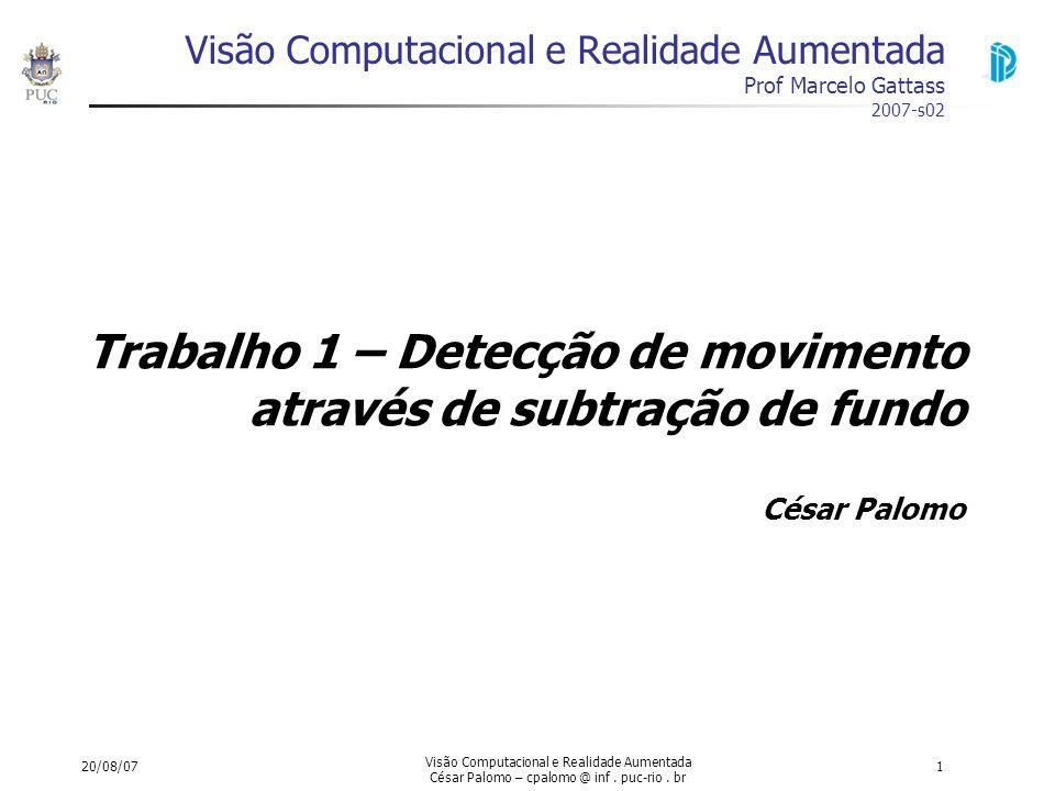 20/08/07 Visão Computacional e Realidade Aumentada César Palomo – cpalomo @ inf. puc-rio. br 1 Visão Computacional e Realidade Aumentada Prof Marcelo