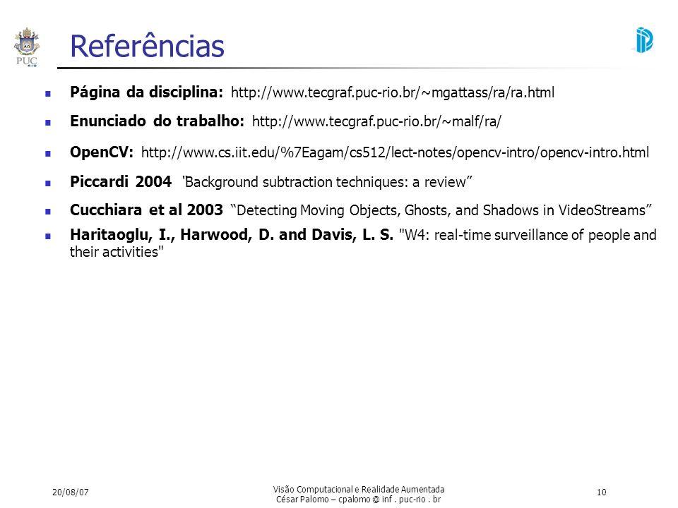 20/08/07 Visão Computacional e Realidade Aumentada César Palomo – cpalomo @ inf. puc-rio. br 10 Referências Página da disciplina: http://www.tecgraf.p