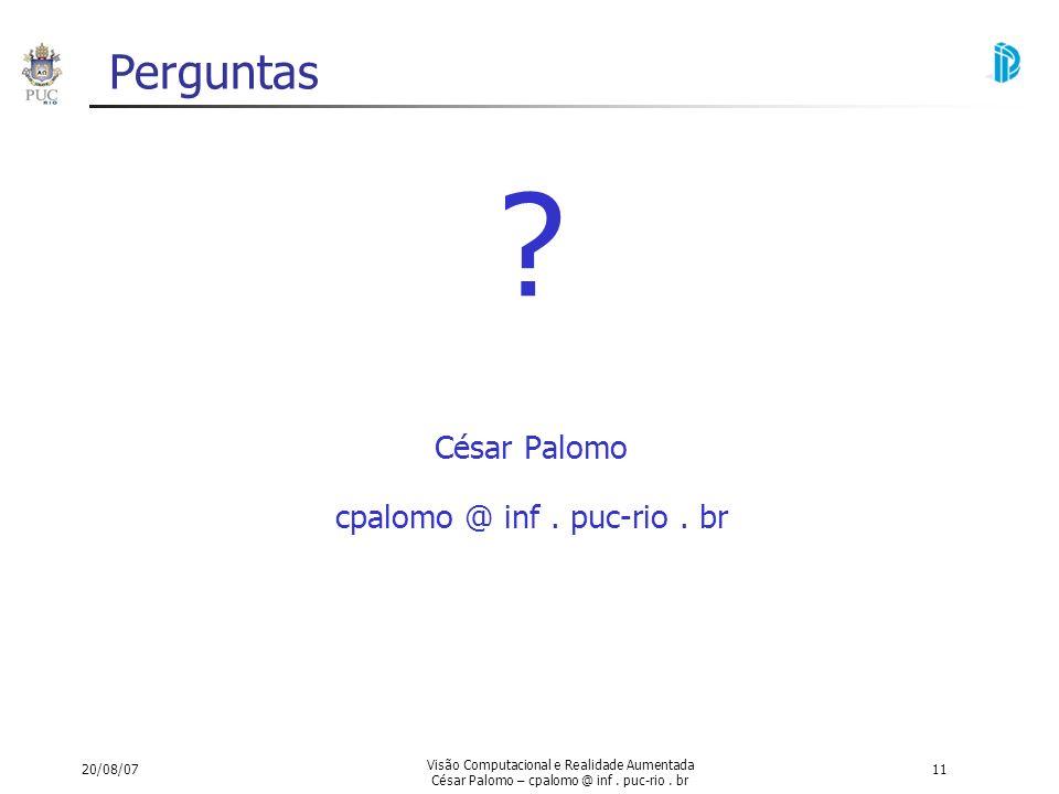 20/08/07 Visão Computacional e Realidade Aumentada César Palomo – cpalomo @ inf. puc-rio. br 11 ? César Palomo cpalomo @ inf. puc-rio. br Perguntas