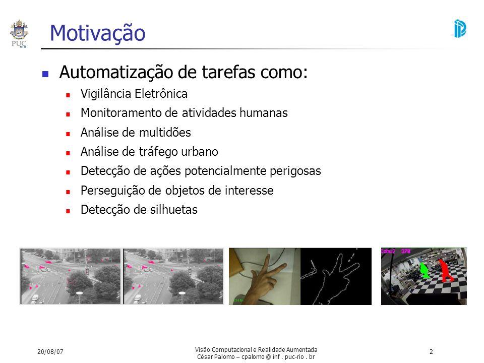 20/08/07 Visão Computacional e Realidade Aumentada César Palomo – cpalomo @ inf. puc-rio. br 2 Motivação Automatização de tarefas como: Vigilância Ele