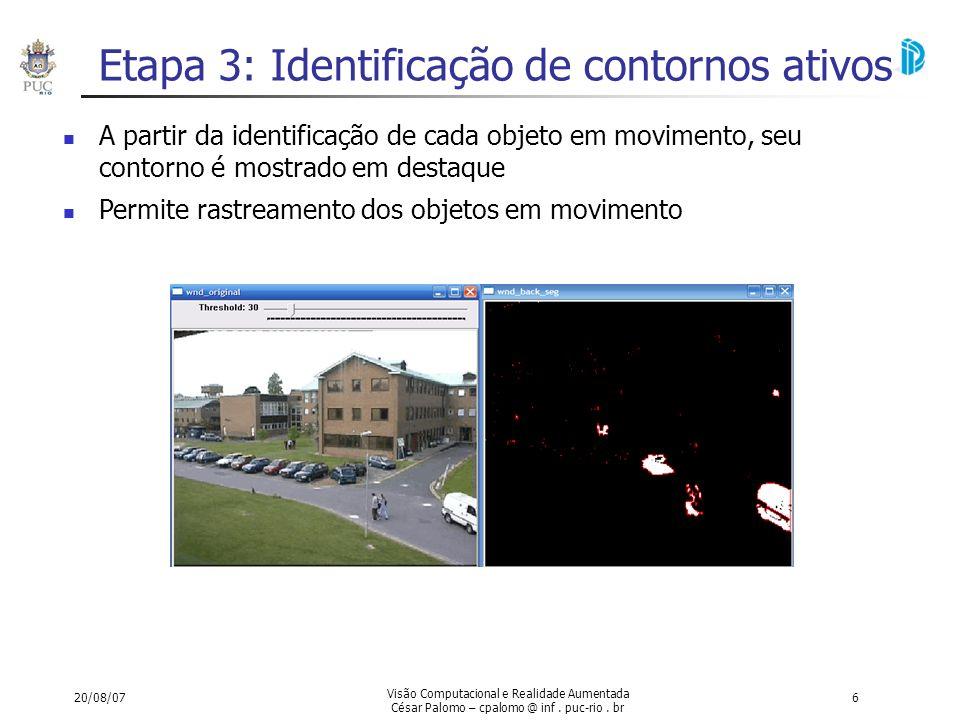 20/08/07 Visão Computacional e Realidade Aumentada César Palomo – cpalomo @ inf. puc-rio. br 6 Etapa 3: Identificação de contornos ativos A partir da