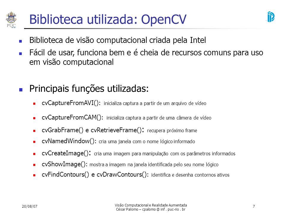 20/08/07 Visão Computacional e Realidade Aumentada César Palomo – cpalomo @ inf. puc-rio. br 7 Biblioteca utilizada: OpenCV Biblioteca de visão comput