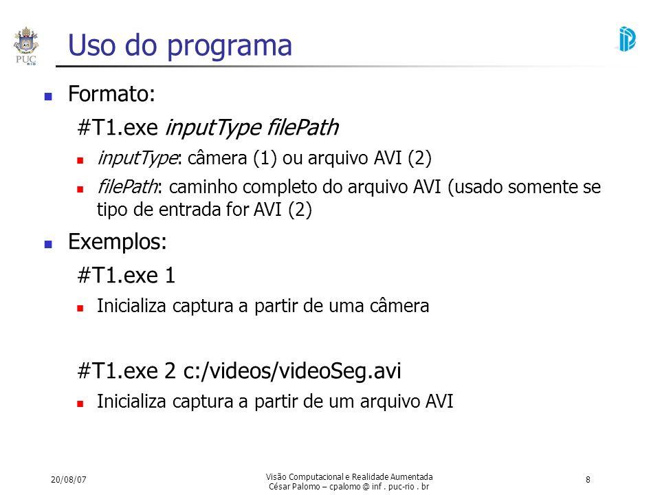 20/08/07 Visão Computacional e Realidade Aumentada César Palomo – cpalomo @ inf. puc-rio. br 8 Uso do programa Formato: #T1.exe inputType filePath inp