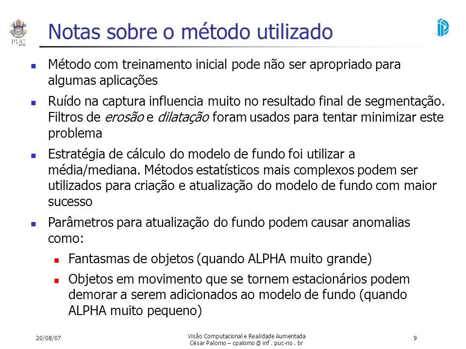 20/08/07 Visão Computacional e Realidade Aumentada César Palomo – cpalomo @ inf. puc-rio. br 9 Notas sobre o método utilizado Método com treinamento i